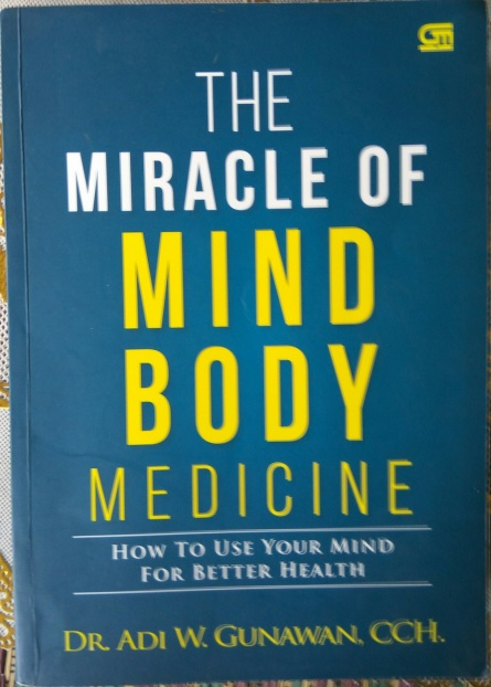 Miracle of Mind Body Medicine Adi W. Gunawan